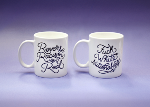 Hand lettered Reverse Racism Isn't Real mugs by Madison Reid